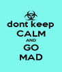 dont keep CALM AND GO MAD - Personalised Poster A4 size