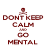 DONT KEEP CALM AND GO MENTAL - Personalised Poster A4 size