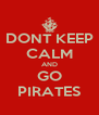 DONT KEEP CALM AND GO PIRATES - Personalised Poster A4 size