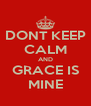 DONT KEEP CALM AND GRACE IS MINE - Personalised Poster A4 size