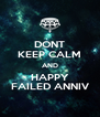 DONT KEEP CALM AND HAPPY FAILED ANNIV - Personalised Poster A4 size