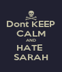 Dont KEEP CALM AND HATE  SARAH - Personalised Poster A4 size