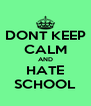 DONT KEEP CALM AND HATE SCHOOL - Personalised Poster A4 size