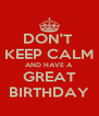 DON'T  KEEP CALM AND HAVE A  GREAT BIRTHDAY - Personalised Poster A4 size