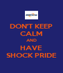 DON'T KEEP CALM AND HAVE SHOCK PRIDE - Personalised Poster A4 size