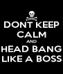 DONT KEEP CALM AND HEAD BANG LIKE A BOSS - Personalised Poster A4 size