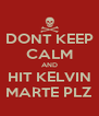 DONT KEEP CALM AND HIT KELVIN MARTE PLZ - Personalised Poster A4 size