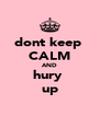 dont keep  CALM AND hury  up - Personalised Poster A4 size