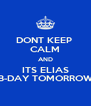 DONT KEEP  CALM AND ITS ELIAS B-DAY TOMORROW - Personalised Poster A4 size