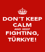 DON'T KEEP CALM AND KEEP FIGHTING, TÜRKiYE! - Personalised Poster A4 size