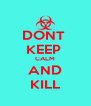 DONT  KEEP  CALM AND KILL - Personalised Poster A4 size