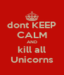 dont KEEP CALM AND kill all Unicorns - Personalised Poster A4 size