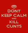 DONT KEEP CALM AND KILL CUNTS - Personalised Poster A4 size