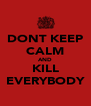 DONT KEEP CALM AND KILL EVERYBODY - Personalised Poster A4 size