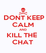 DONT KEEP CALM AND KILL THE  CHAT - Personalised Poster A4 size