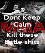 Dont Keep Calm AND Kill these Little shits - Personalised Poster A4 size