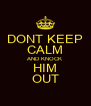 DONT KEEP CALM AND KNOCK HIM OUT - Personalised Poster A4 size