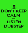 DON'T KEEP CALM  AND LISTEN DUBSTEP - Personalised Poster A4 size