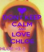 DONT KEEP CALM AND LOVE  CHLOE - Personalised Poster A4 size
