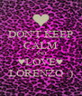 DON'T KEEP CALM AND ♥LOVE♥ LORENZO :) - Personalised Poster A4 size