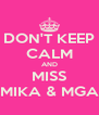 DON'T KEEP CALM AND MISS MIKA & MGA - Personalised Poster A4 size