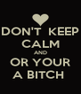 DON'T  KEEP CALM AND OR YOUR A BITCH  - Personalised Poster A4 size