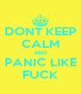 DONT KEEP CALM AND PANIC LIKE FUCK - Personalised Poster A4 size