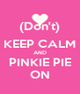 (Don't) KEEP CALM AND PINKIE PIE ON - Personalised Poster A4 size