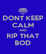 DONT KEEP CALM AND RIP THAT BOD - Personalised Poster A4 size