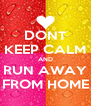 DONT KEEP CALM AND RUN AWAY FROM HOME - Personalised Poster A4 size