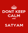 DONT KEEP CALM AND  SATYAM - Personalised Poster A4 size