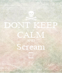 DONT KEEP CALM AND Scream 😱 - Personalised Poster A4 size