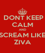 DONT KEEP CALM AND SCREAM LIKE ZIVA - Personalised Poster A4 size