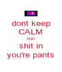 dont keep CALM AND shit in you're pants - Personalised Poster A4 size