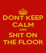 DONT KEEP CALM AND SHIT ON THE FLOOR - Personalised Poster A4 size