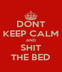 DONT KEEP CALM AND SHIT THE BED - Personalised Poster A4 size