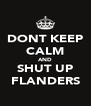 DONT KEEP CALM AND SHUT UP FLANDERS - Personalised Poster A4 size