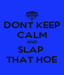 DONT KEEP CALM AND SLAP  THAT HOE - Personalised Poster A4 size