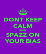 DONT KEEP CALM AND SPAZZ ON YOUR BIAS - Personalised Poster A4 size