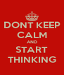 DONT KEEP CALM AND START THINKING - Personalised Poster A4 size