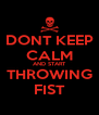 DONT KEEP CALM AND START THROWING FIST - Personalised Poster A4 size