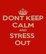 DONT KEEP CALM AND STRESS  OUT - Personalised Poster A4 size