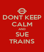 DONT KEEP CALM AND SUE TRAINS - Personalised Poster A4 size