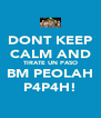 DONT KEEP CALM AND TIRATE UN PASO BM PEOLAH P4P4H! - Personalised Poster A4 size