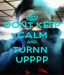 DONT KEEP CALM AND TURNN  UPPPP - Personalised Poster A4 size