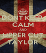 DONT KEEP  CALM AND UPPER CUT TAYLOR - Personalised Poster A4 size