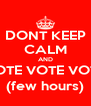 DONT KEEP CALM AND VOTE VOTE VOTE (few hours) - Personalised Poster A4 size