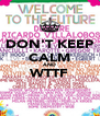 DON'T KEEP CALM AND WTTF  - Personalised Poster A4 size