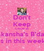 Don't Keep CALM as Akansha's B'day is in this week - Personalised Poster A4 size