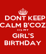 DONT KEEP CALM B'COZ ITS MY GIRL'S BIRTHDAY - Personalised Poster A4 size